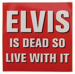 Elvis Presley - Elvis Is Dead So Live With It (Sticker)
