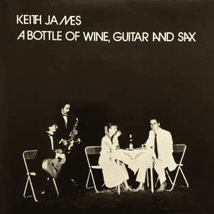 """Keith James - A Bottle Of Wine, Guitar And Sax (7"""") (White Vinyl) (EX+/EX)"""
