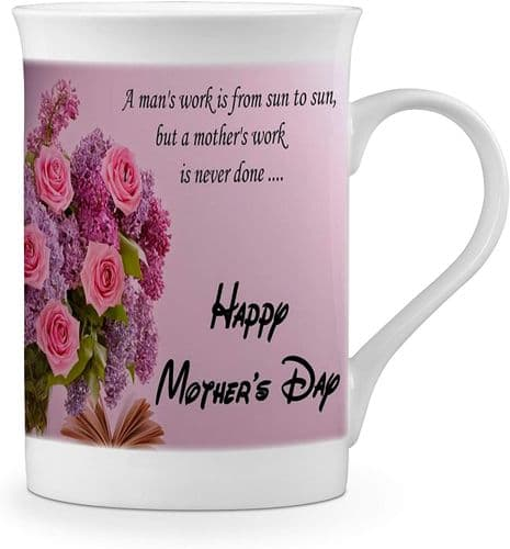 A Man's Work is from Sun to Sun But A Mother's Work is Never Done Bone China Mug