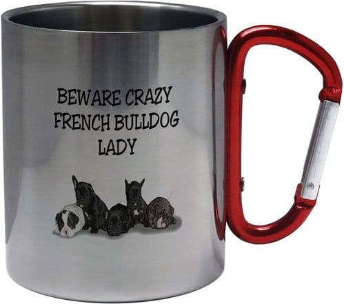Beware Crazy French Bulldog Lady Funny Novelty Stainless Steel Mug w/Carabiner Handle
