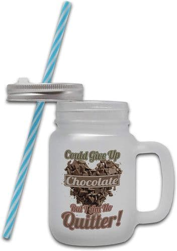 Could Give Up Chocolate But I Am No Quitter - Frosted Glass Mason Jar Mug w/Straw