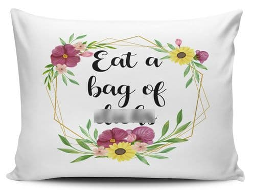 Eat A Bag Of D*cks Funny Rude Floral Novelty Pillow Case