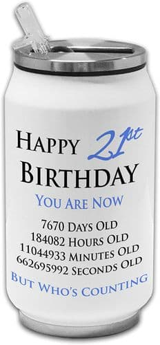 Happy 21st Birthday You are Now Days Hours Minutes Seconds Old Stainless Steel Drinking Can -Blue