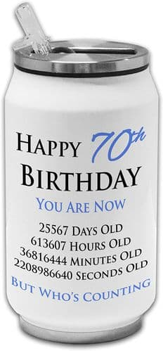 Happy 70th Birthday You are Now Days Hours Minutes Seconds Old Stainless Steel Drinking Can -Blue