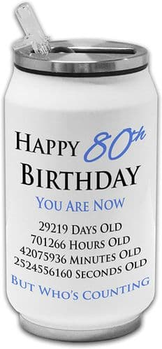 Happy 80th Birthday You are Now Days Hours Minutes Seconds Old Stainless Steel Drinking Can -Blue