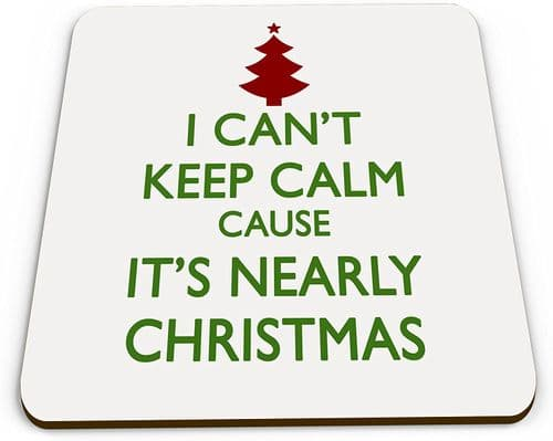 I Can't Keep Calm Cause It's Nearly Christmas Funny Novelty Glossy Mug Coaster