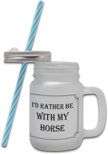 I'd Rather Be with My Horse - Frosted Glass Mason Jar Mug w/Straw
