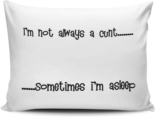 I'm Not Always A C*NT.Sometimes I'm Asleep Funny Novelty Pillow Case