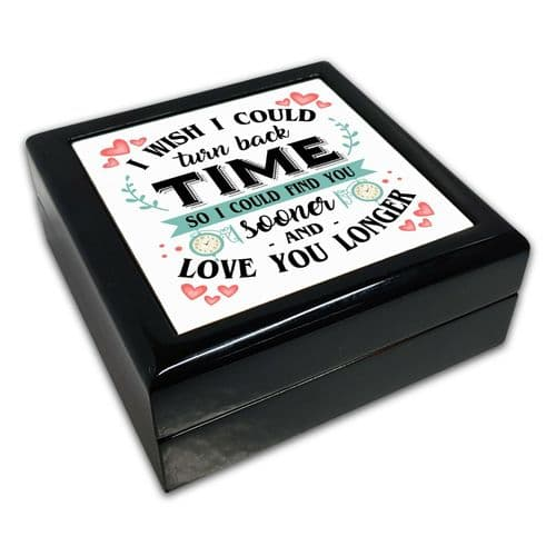 I Wish I Could Turn Back Time So I Could Find You Black Square Jewellery Box