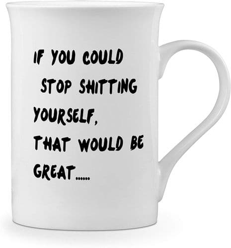 If You Could Stop Shitting Yourself.That Would be Great Funny Novelty Gift Fine Bone China Mug
