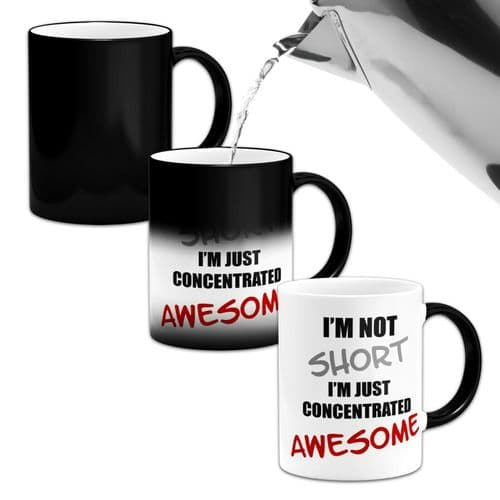 Im Not Short Im Just Concentrated Awesome....Novelty Heat Colour Changing Mug
