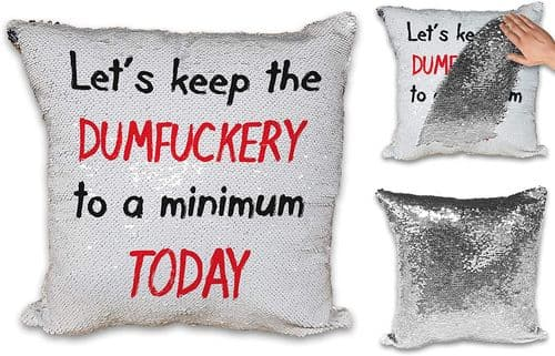 Let's Keep The DUMFUCKERY to A Minimum Today Funny Novelty Sequin Reveal Magic Cushion Cover