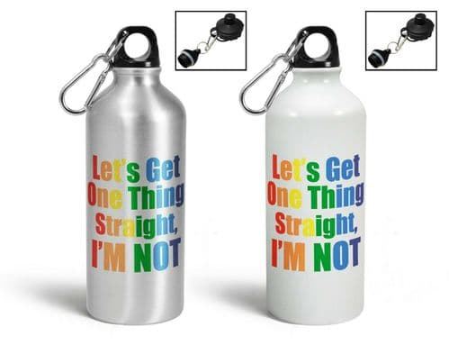 Lets Get One Thing Straight, I'm Not Novelty Aluminium Sports Water Bottle