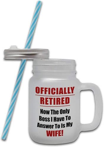 Officially Retired...Now Only Answer To - Frosted Glass Mason Jar Mug w/Straw (8)