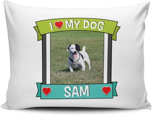 Personalised I Love My Dog (Any Name & Any Image) Cute Gift Pillow Case
