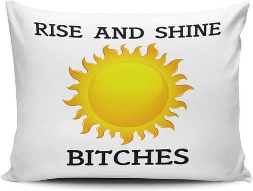 Rise and Shine Bitches Funny Novelty Pillow Case