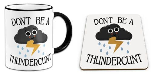 Set of Don't Be A Thundercunt Funny Rude Thundercloud Novelty Gift Mug & Coaster - Black Handle/Rim
