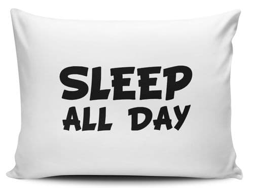 Sleep All Day Funny Pillow Case