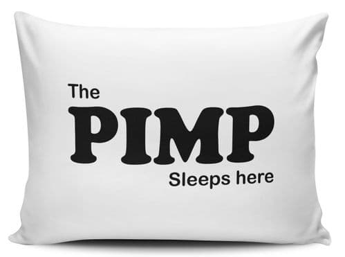 The Pimp Sleeps Here Pillow Case