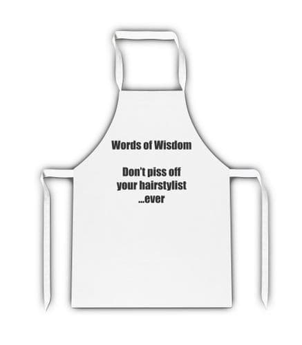 Words Of Wisdom Don't Piss Off Your Hairstylist ...Ever White Adult Apron