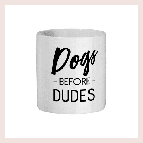 Ceramic  Dog Mug - Dogs Before Dudes